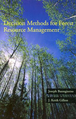 Decision Methods for Forest Resource Managers By Buongiorno, Joseph/ Gilless, Keith J.